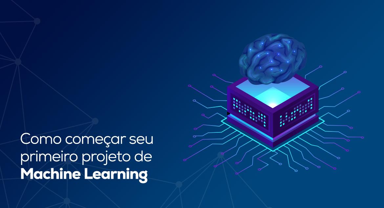 Como começar seu primeiro projeto de Machine Learning